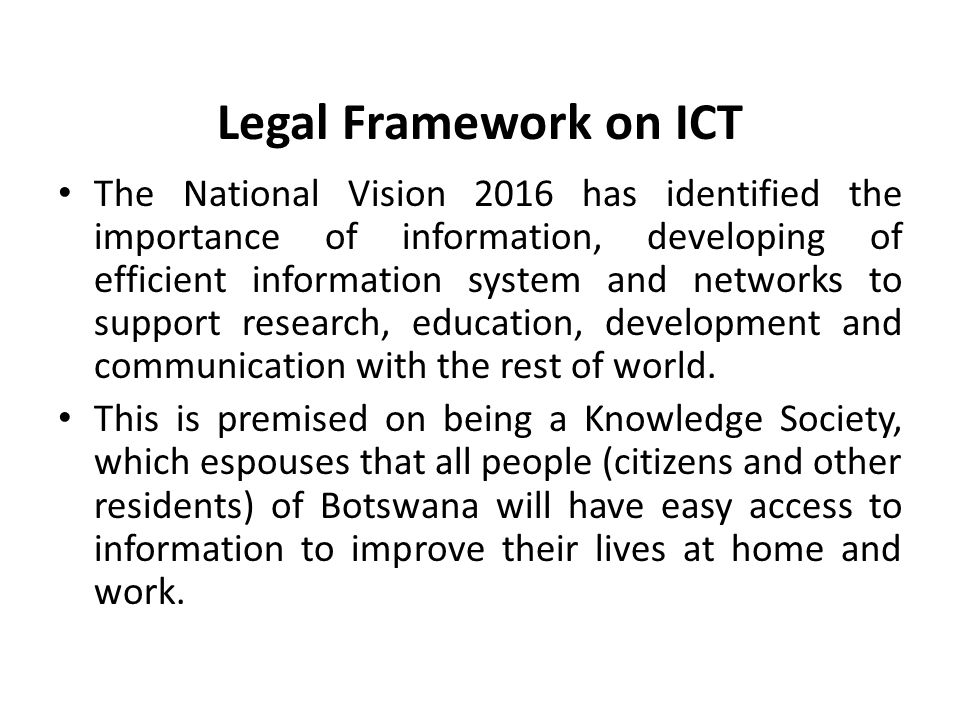 Legal Framework on ICT The National Vision 2016 has identified the importance of information, developing of efficient information system and networks