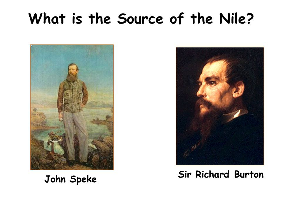 What is the Source of the Nile? John Speke Sir Richard Burton