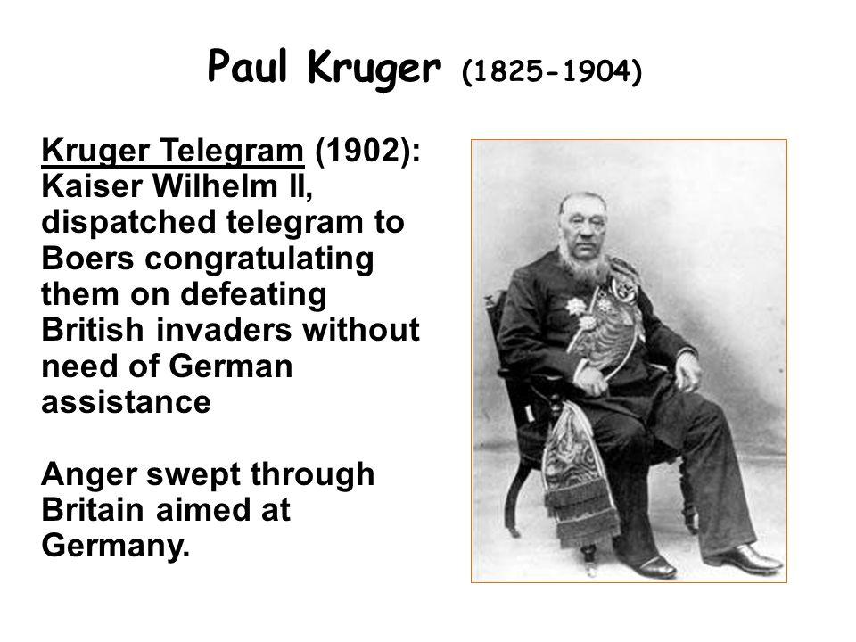 Paul Kruger (1825-1904) Kruger Telegram (1902): Kaiser Wilhelm II, dispatched telegram to Boers congratulating them on defeating British invaders with