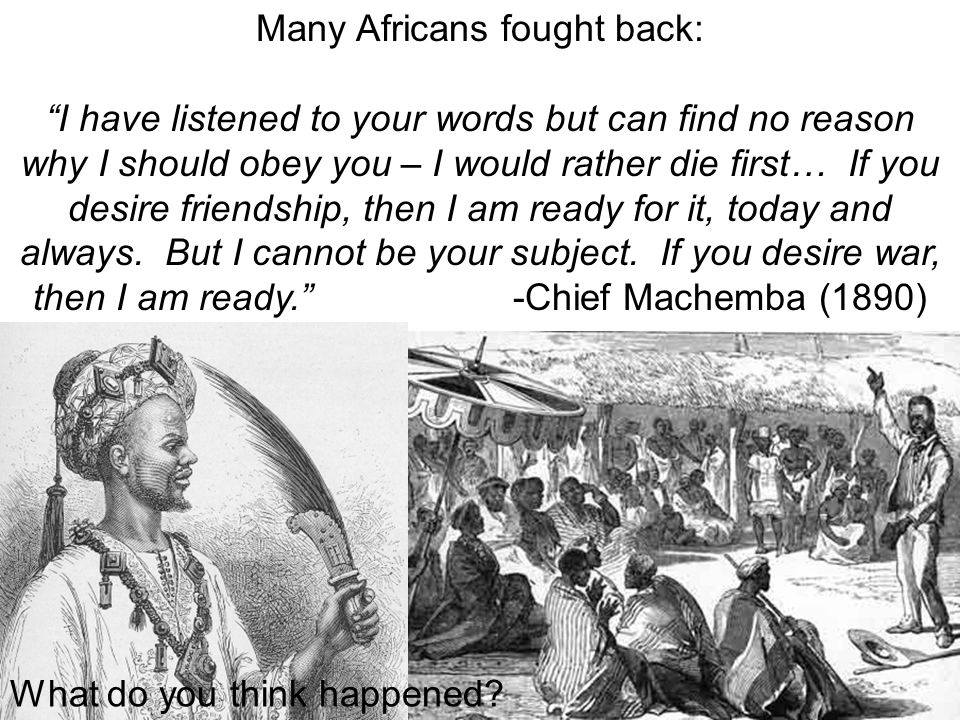 """Many Africans fought back: """"I have listened to your words but can find no reason why I should obey you – I would rather die first… If you desire frien"""