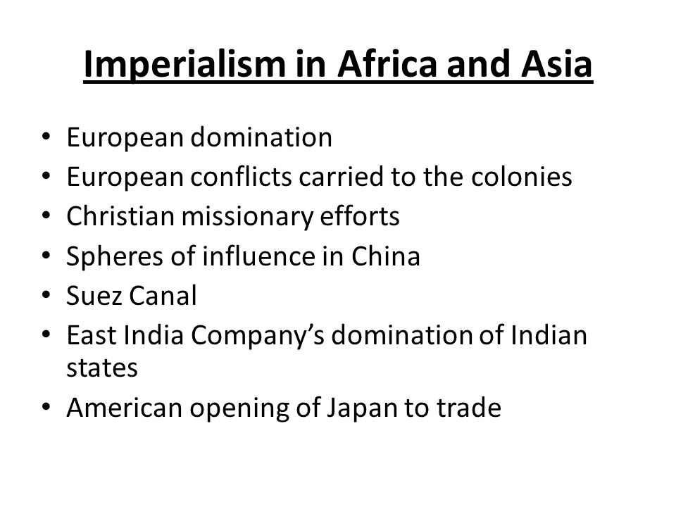 Imperialism in Africa and Asia European domination European conflicts carried to the colonies Christian missionary efforts Spheres of influence in Chi