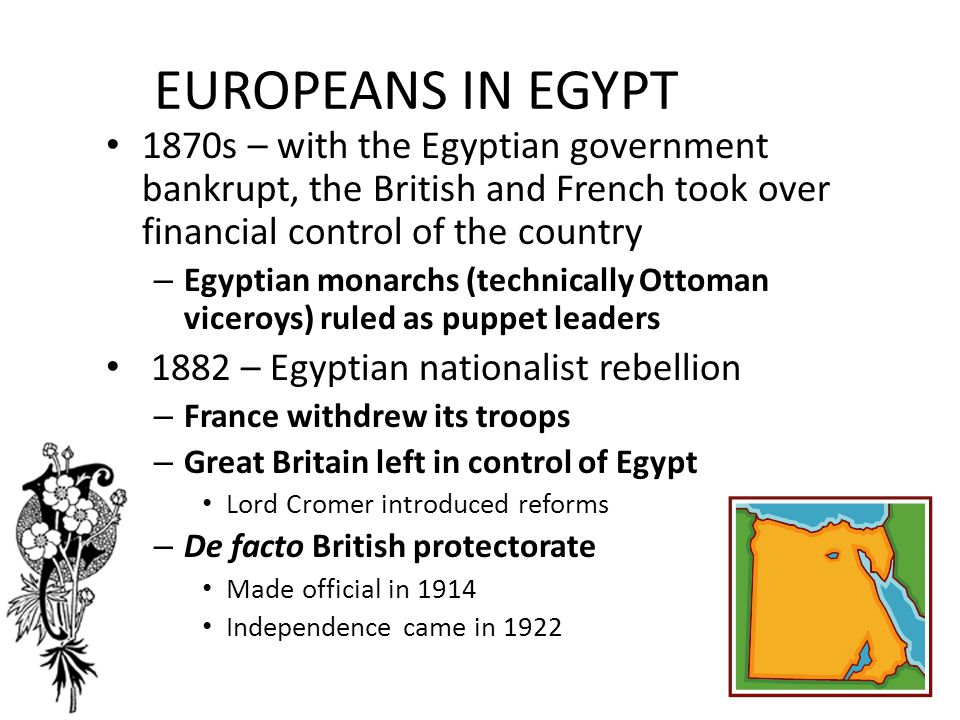 EUROPEANS IN EGYPT 1870s – with the Egyptian government bankrupt, the British and French took over financial control of the country – Egyptian monarch