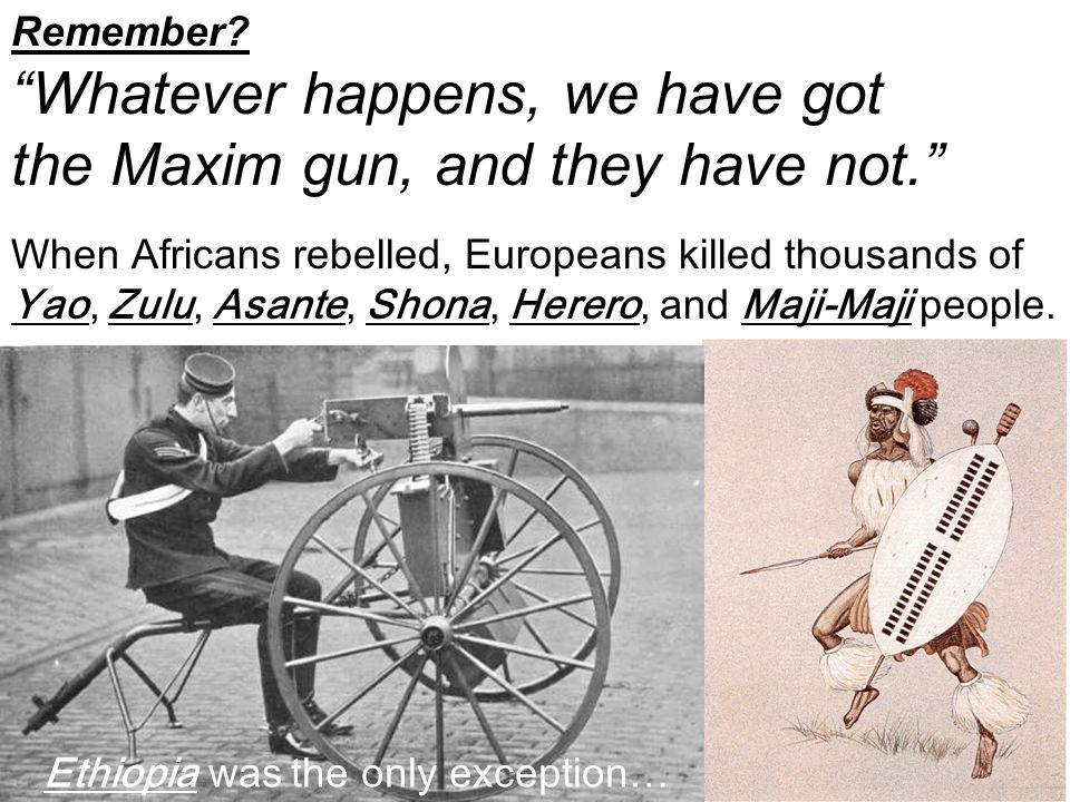 """Remember? """"Whatever happens, we have got the Maxim gun, and they have not."""" When Africans rebelled, Europeans killed thousands of Yao, Zulu, Asante, S"""