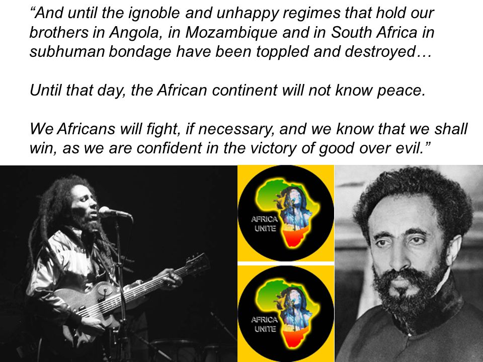 """""""And until the ignoble and unhappy regimes that hold our brothers in Angola, in Mozambique and in South Africa in subhuman bondage have been toppled a"""
