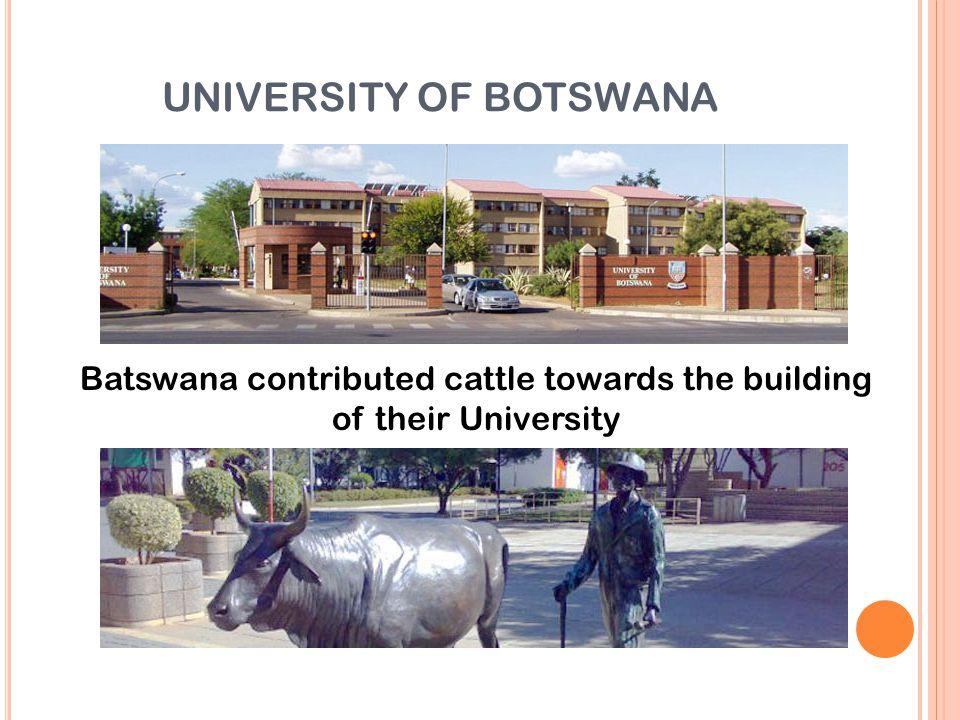 UNIVERSITY OF BOTSWANA Batswana contributed cattle towards the building of their University