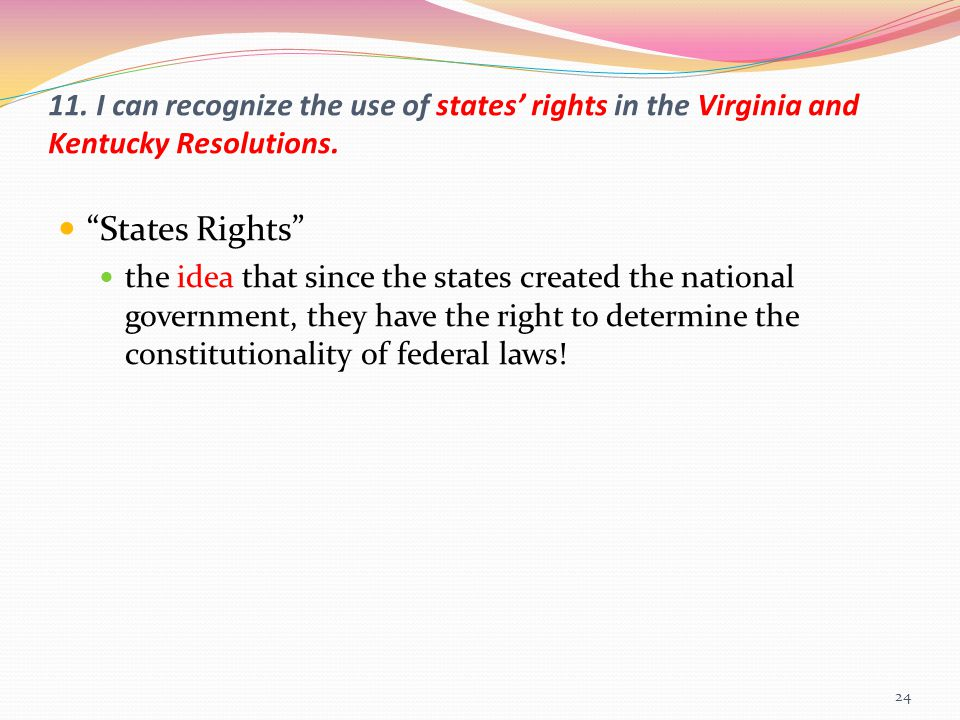 """11. I can recognize the use of states' rights in the Virginia and Kentucky Resolutions. """"States Rights"""" the idea that since the states created the nat"""