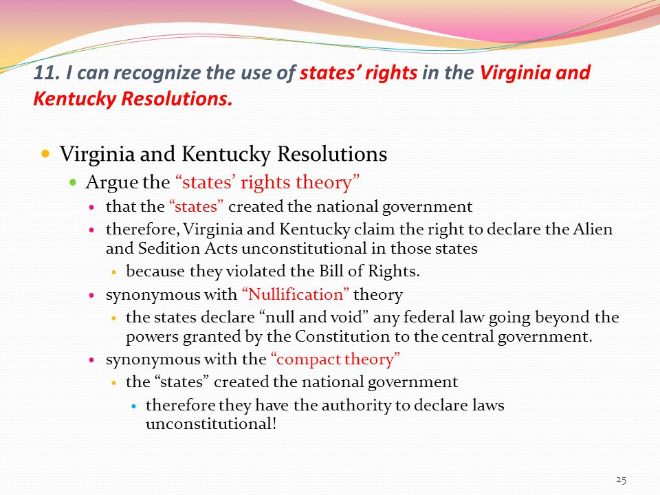 """11. I can recognize the use of states' rights in the Virginia and Kentucky Resolutions. Virginia and Kentucky Resolutions Argue the """"states' rights th"""