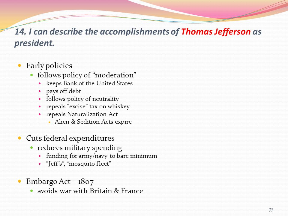 """14. I can describe the accomplishments of Thomas Jefferson as president. Early policies follows policy of """"moderation"""" keeps Bank of the United States"""