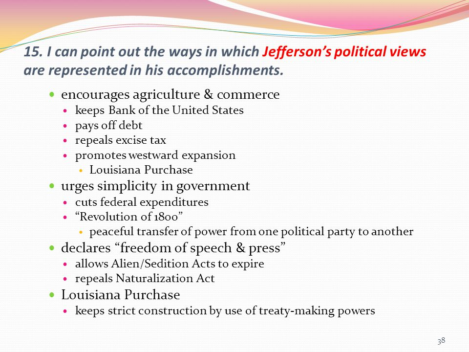 15. I can point out the ways in which Jefferson's political views are represented in his accomplishments. encourages agriculture & commerce keeps Bank