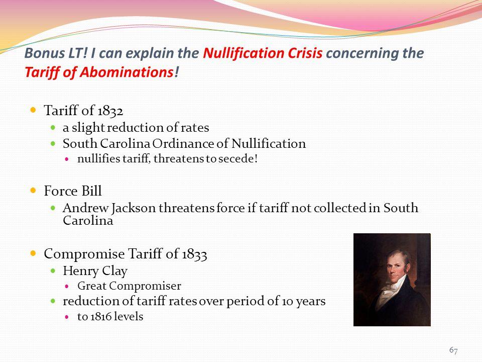 Bonus LT! I can explain the Nullification Crisis concerning the Tariff of Abominations! Tariff of 1832 a slight reduction of rates South Carolina Ordi