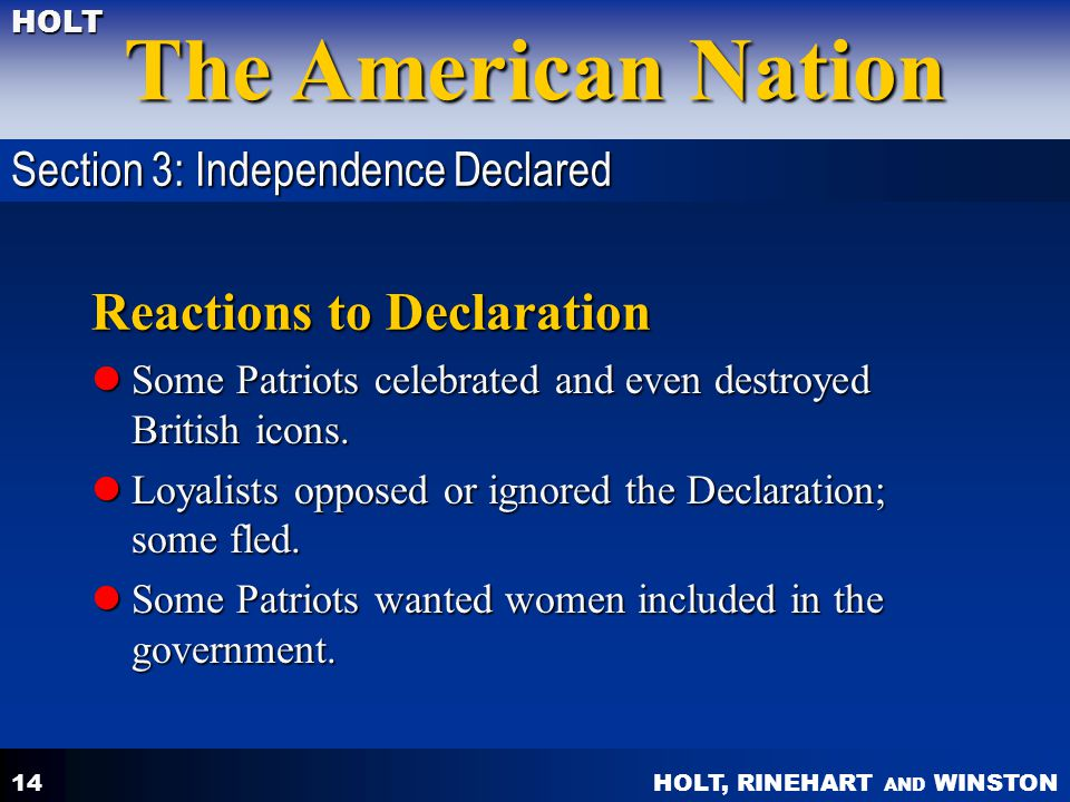 HOLT, RINEHART AND WINSTON The American Nation HOLT 14 Reactions to Declaration Some Patriots celebrated and even destroyed British icons. Some Patrio