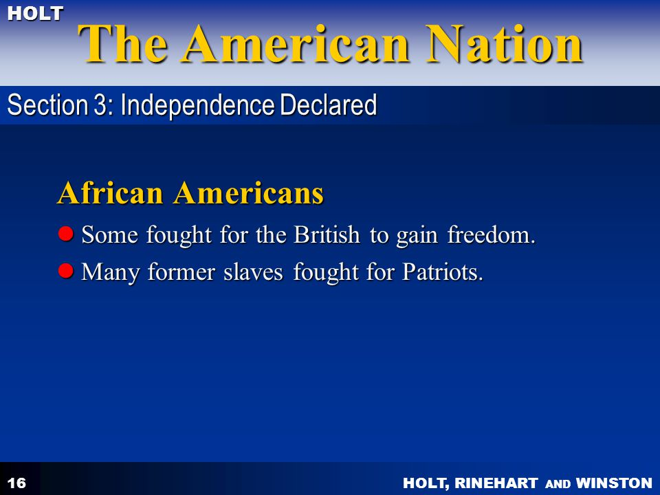 HOLT, RINEHART AND WINSTON The American Nation HOLT 16 African Americans Some fought for the British to gain freedom.
