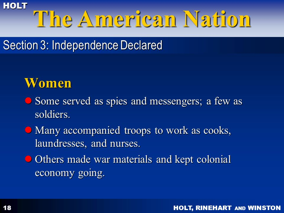 HOLT, RINEHART AND WINSTON The American Nation HOLT 18 Women Some served as spies and messengers; a few as soldiers. Some served as spies and messenge