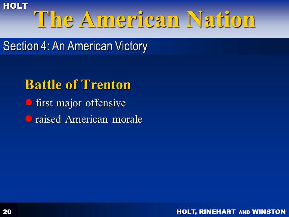 HOLT, RINEHART AND WINSTON The American Nation HOLT 20 Battle of Trenton first major offensive first major offensive raised American morale raised American morale Section 4: An American Victory