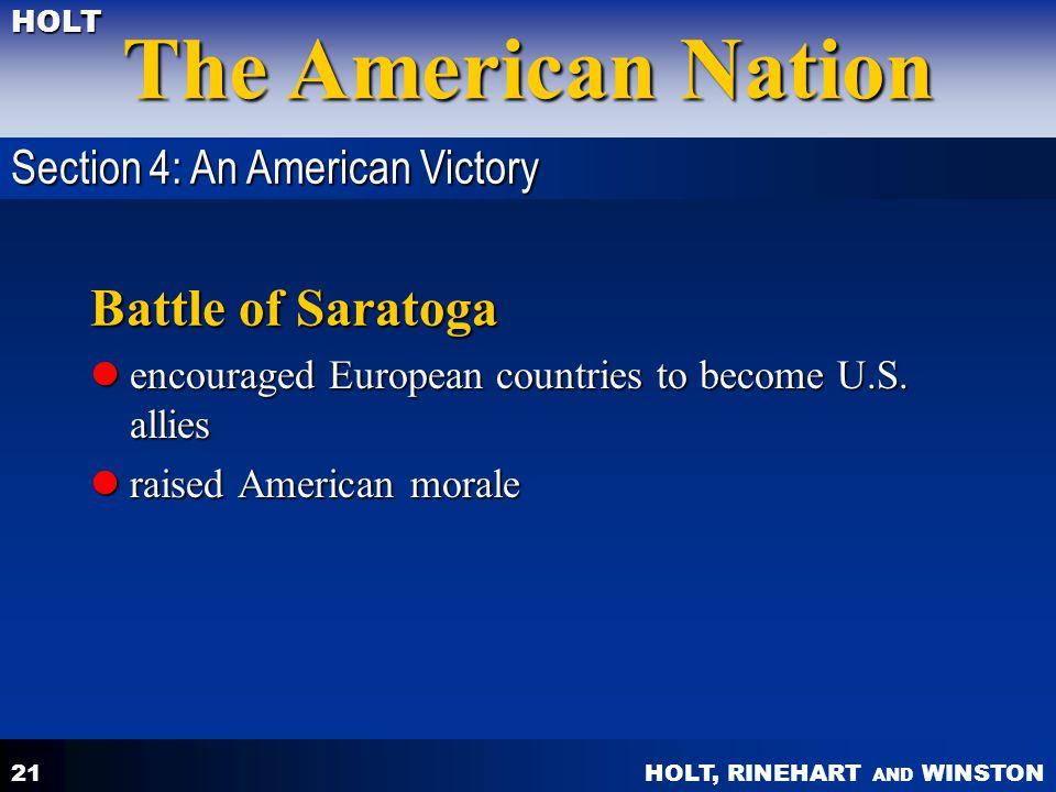 HOLT, RINEHART AND WINSTON The American Nation HOLT 21 Battle of Saratoga encouraged European countries to become U.S. allies encouraged European coun