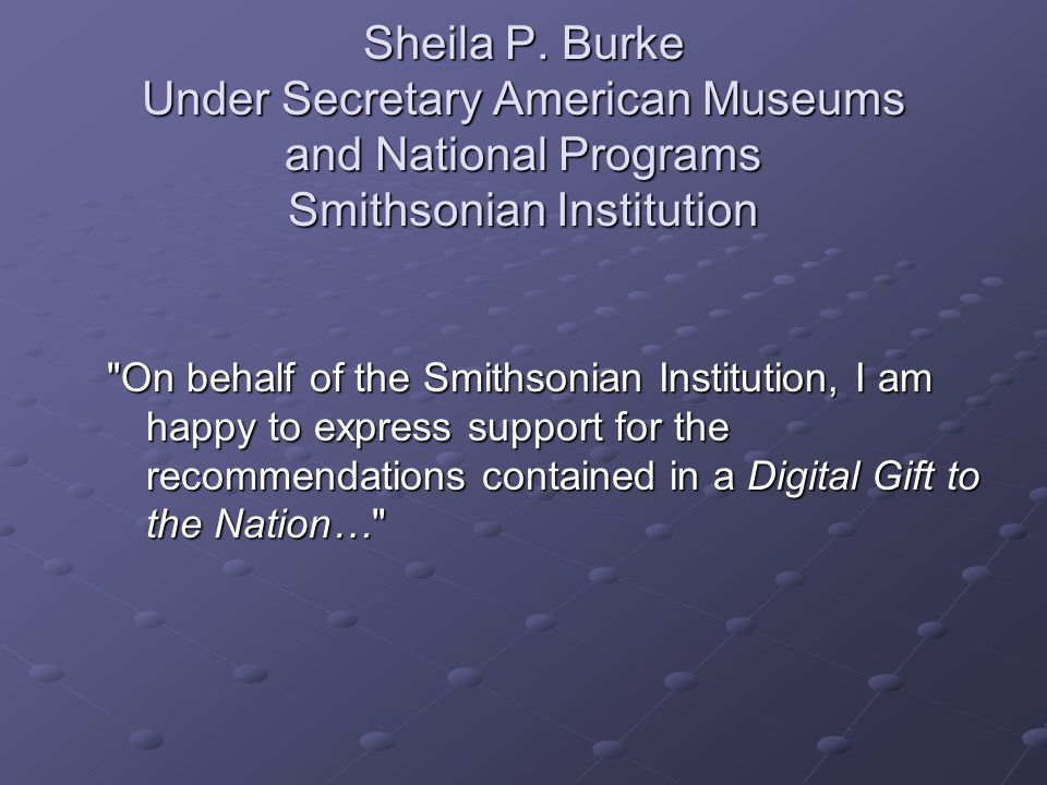Sheila P. Burke Under Secretary American Museums and National Programs Smithsonian Institution