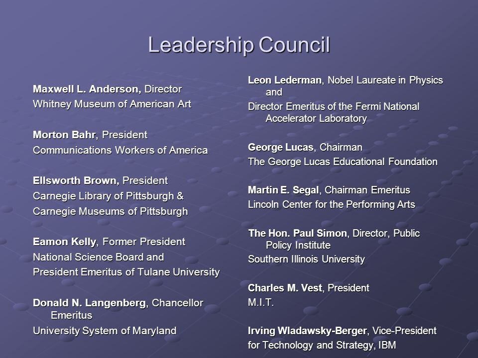 Leadership Council Maxwell L. Anderson, Director Whitney Museum of American Art Morton Bahr, President Communications Workers of America Ellsworth Bro