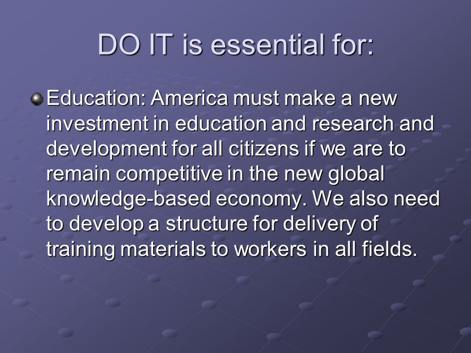 DO IT is essential for: Education: America must make a new investment in education and research and development for all citizens if we are to remain c