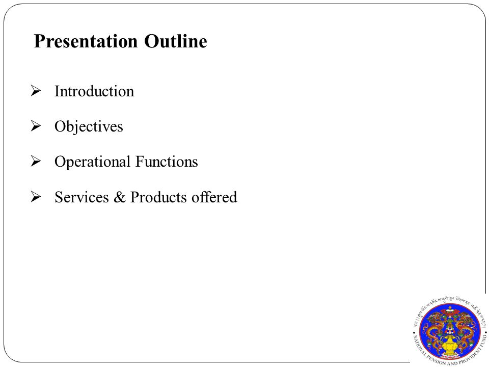 Presentation Outline  Introduction  Objectives  Operational Functions  Services & Products offered