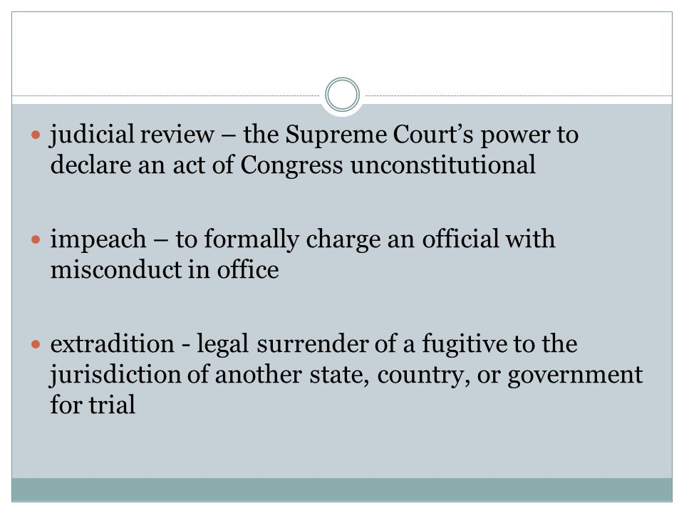 habeas corpus – a court order requiring authorities to bring a prisoner before the court to determine whether the prisoner is being held legally bill of attainder - a legislative act finding a person guilty of treason or felony without a trial ex post facto - a law that retroactively changes the legal consequences of actions committed prior to the enactment of the law