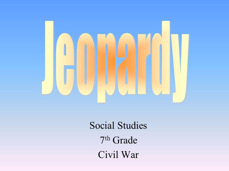 Social Studies 7 th Grade Civil War