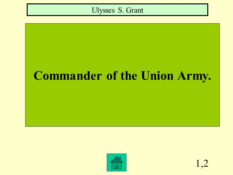 1,2 Commander of the Union Army. Ulysses S. Grant