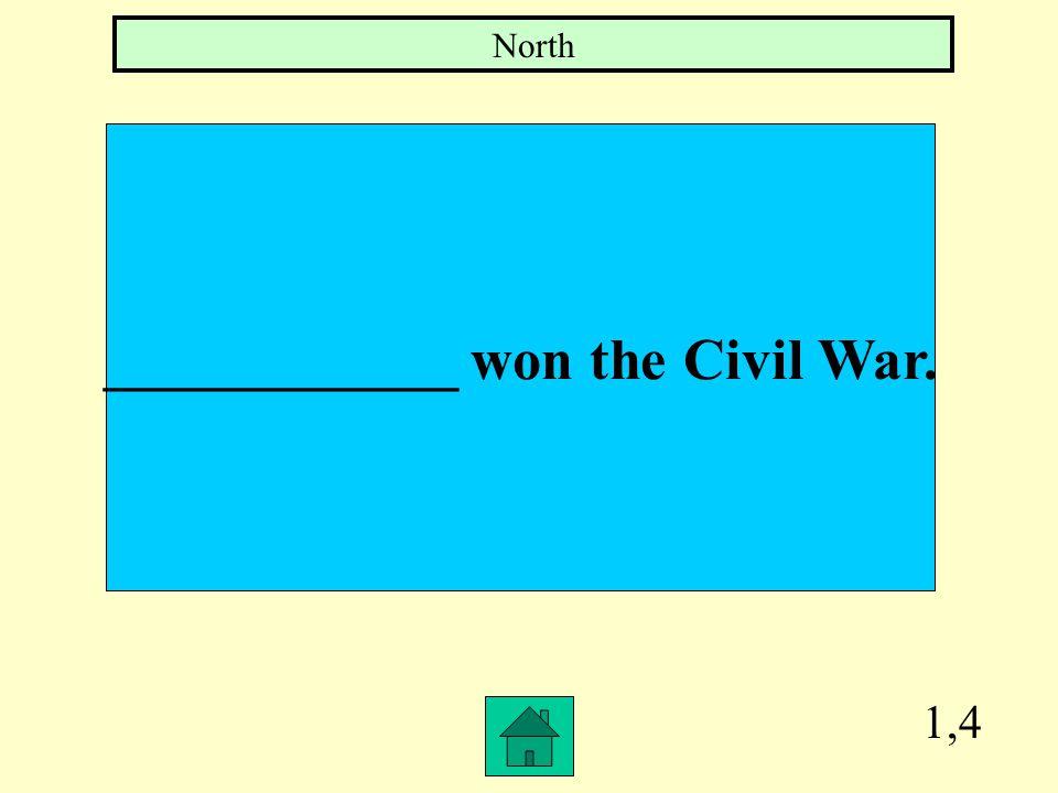 1,4 ____________ won the Civil War. North