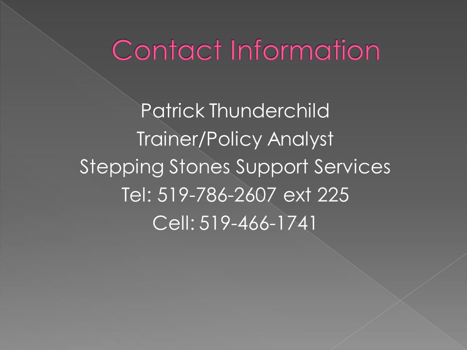 Patrick Thunderchild Trainer/Policy Analyst Stepping Stones Support Services Tel: 519-786-2607 ext 225 Cell: 519-466-1741