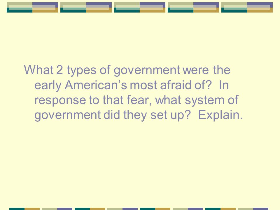 What 2 types of government were the early American's most afraid of.
