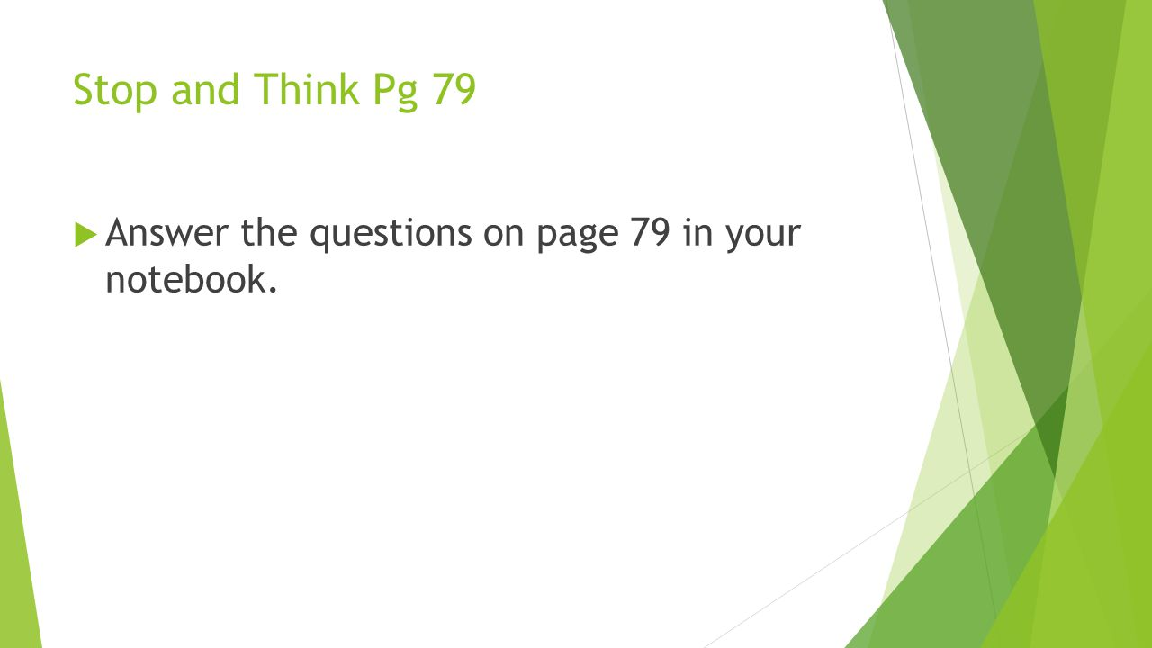 Stop and Think Pg 79  Answer the questions on page 79 in your notebook.