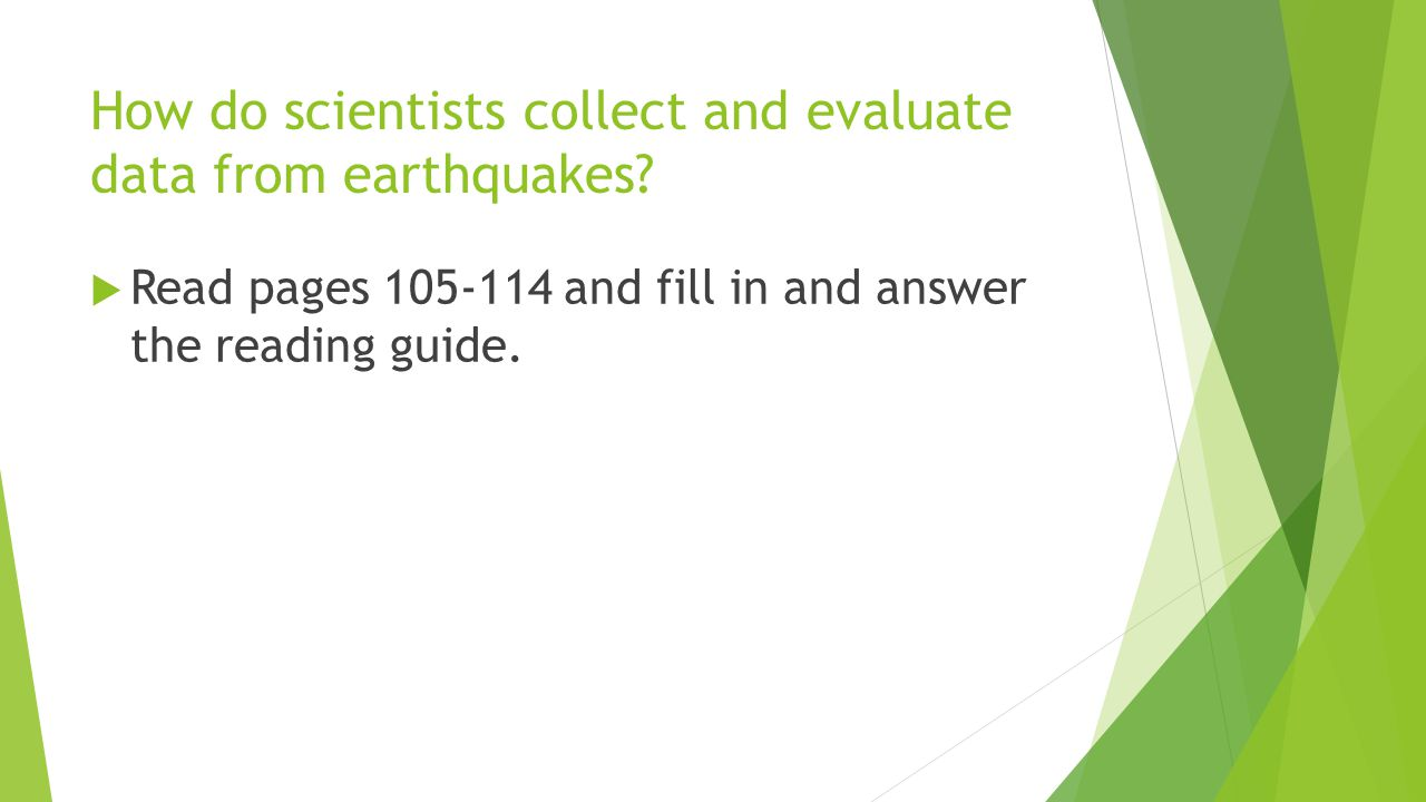 How do scientists collect and evaluate data from earthquakes.