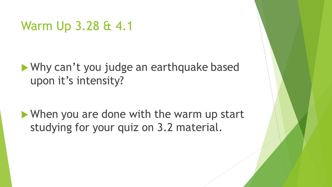 Warm Up 3.28 & 4.1  Why can't you judge an earthquake based upon it's intensity.