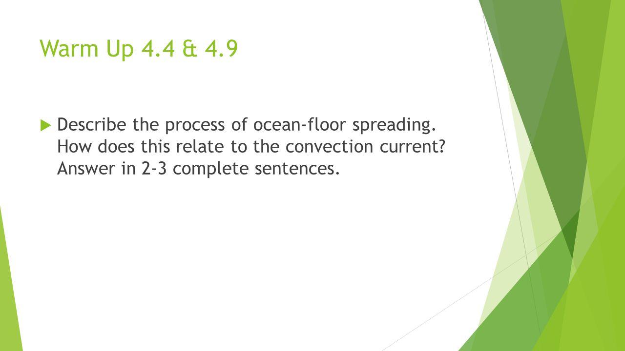 Warm Up 4.4 & 4.9  Describe the process of ocean-floor spreading.