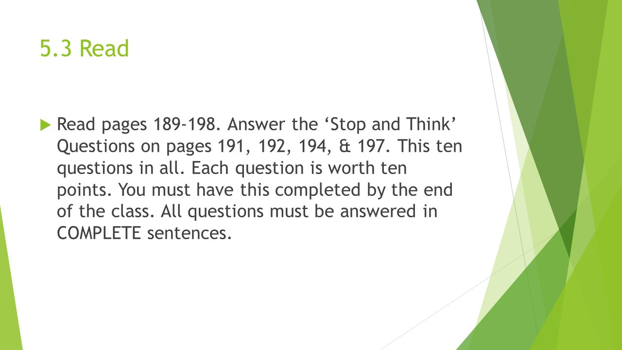 5.3 Read  Read pages Answer the 'Stop and Think' Questions on pages 191, 192, 194, & 197.