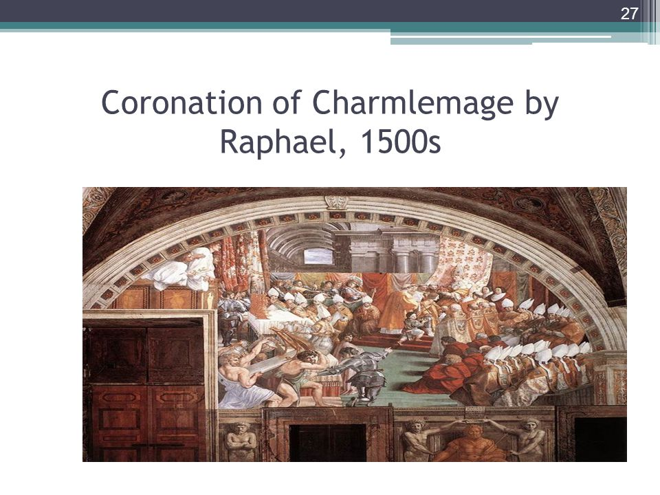 27 Coronation of Charmlemage by Raphael, 1500s