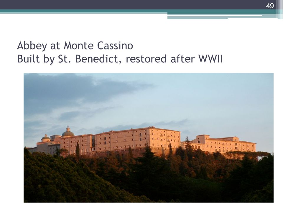 49 Abbey at Monte Cassino Built by St. Benedict, restored after WWII