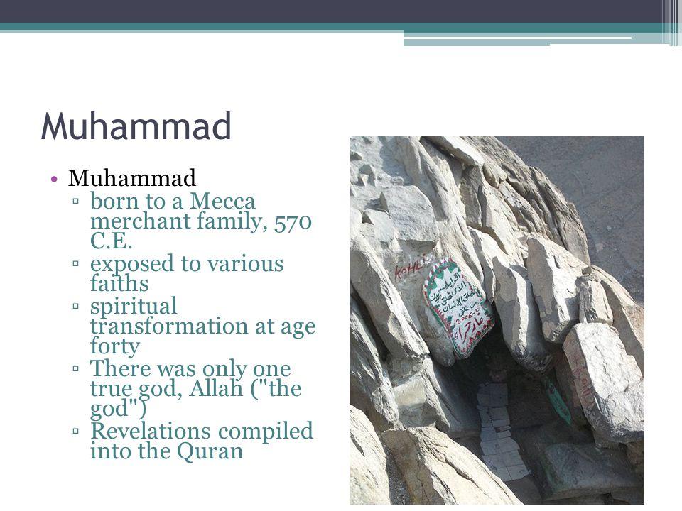 Muhammad ▫born to a Mecca merchant family, 570 C.E.