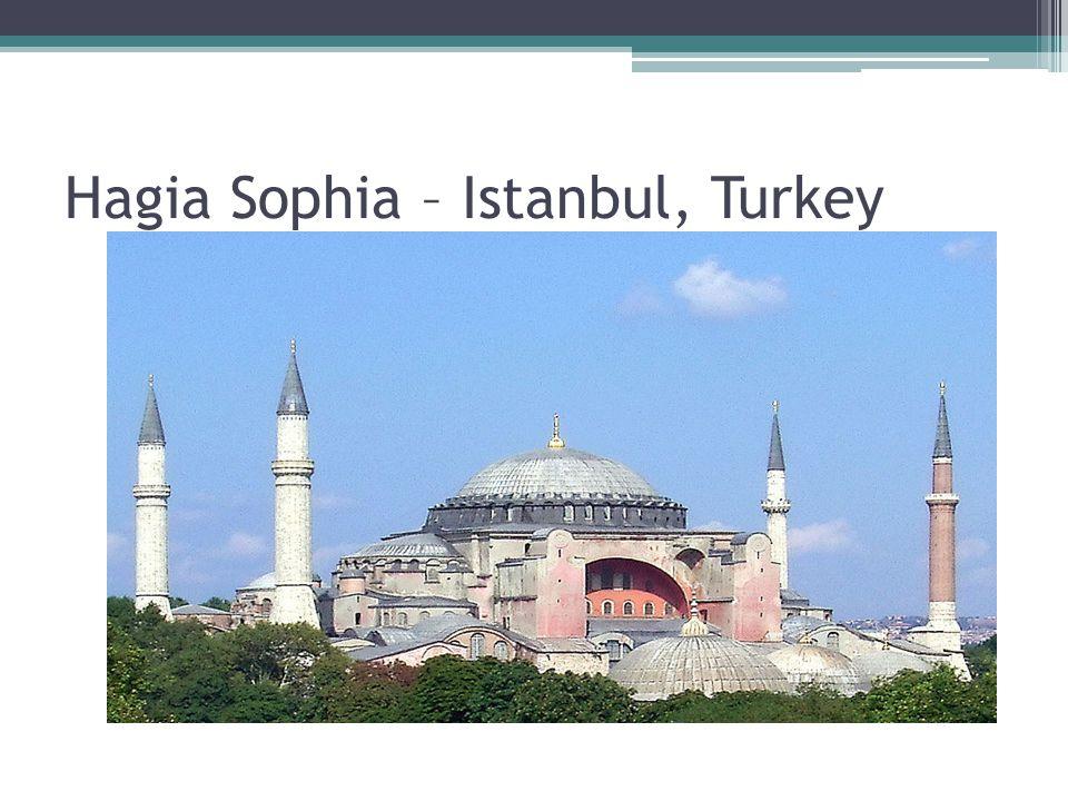 Hagia Sophia – Istanbul, Turkey