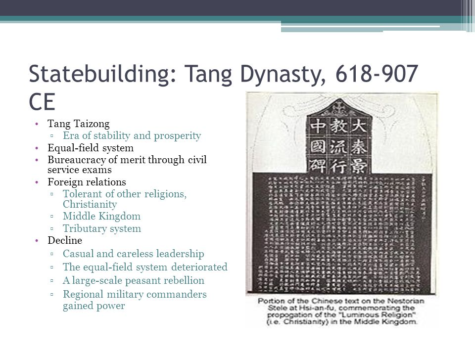 Statebuilding: Tang Dynasty, 618-907 CE Tang Taizong ▫Era of stability and prosperity Equal-field system Bureaucracy of merit through civil service ex