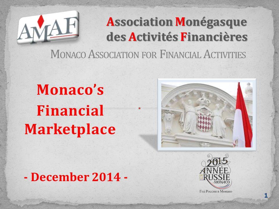 Monaco's Financial Marketplace 1 - December 2014 - Association Monégasque des Activités Financières M ONACO A SSOCIATION FOR F INANCIAL A CTIVITIES