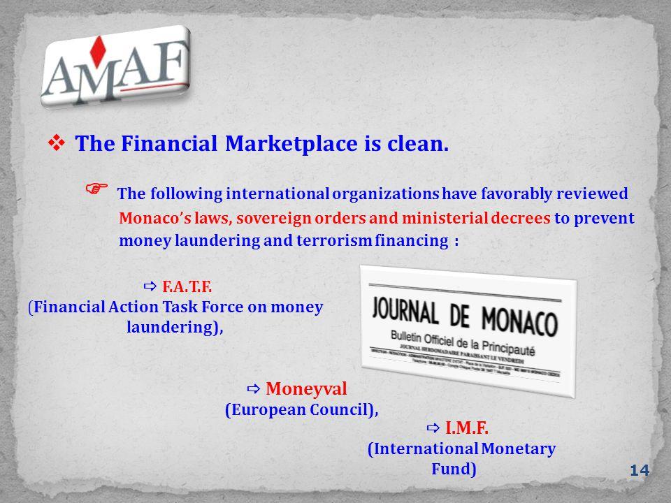  The Financial Marketplace is clean.  Moneyval (European Council),  I.M.F. (International Monetary Fund)  The following international organization