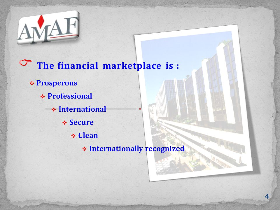  The financial marketplace is : 4  Prosperous  International  Professional  Internationally recognized  Secure  Clean