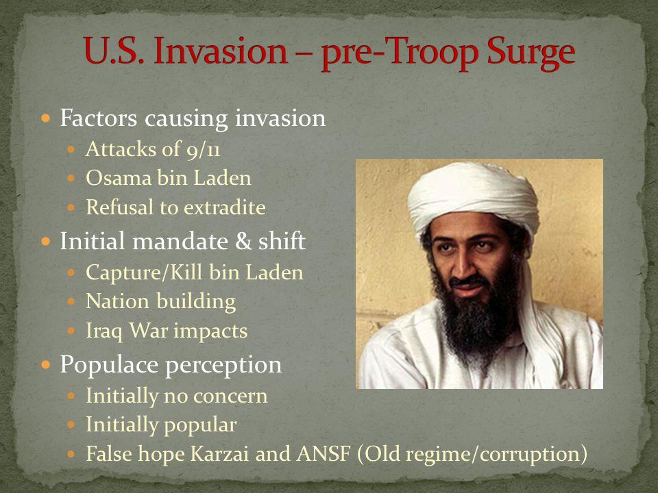 Factors causing invasion Attacks of 9/11 Osama bin Laden Refusal to extradite Initial mandate & shift Capture/Kill bin Laden Nation building Iraq War