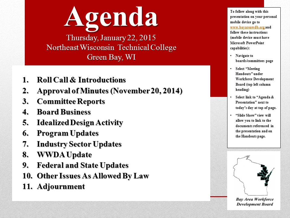 Agenda Thursday, January 22, 2015 Northeast Wisconsin Technical College Green Bay, WI 1.Roll Call & Introductions 2.Approval of Minutes (November 20,