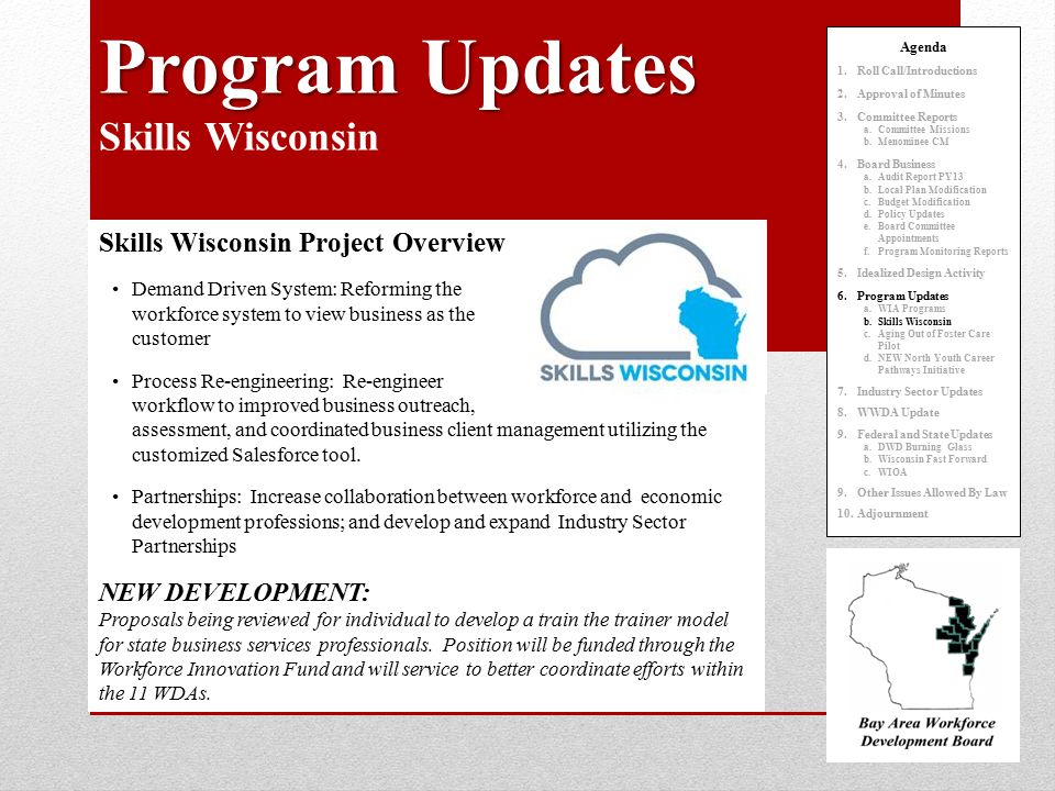 Program Updates Program Updates Skills Wisconsin Agenda 1.Roll Call/Introductions 2.Approval of Minutes 3.Committee Reports a.Committee Missions b.Men