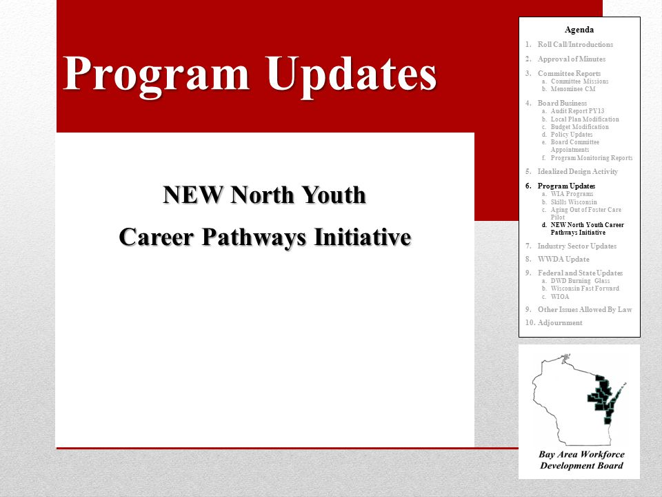 NEW North Youth Career Pathways Initiative Agenda 1.Roll Call/Introductions 2.Approval of Minutes 3.Committee Reports a.Committee Missions b.Menominee