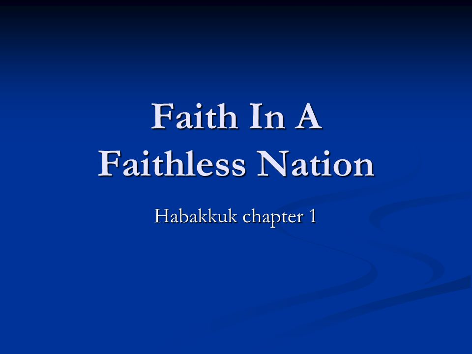 Faith In A Faithless Nation Habakkuk chapter 1
