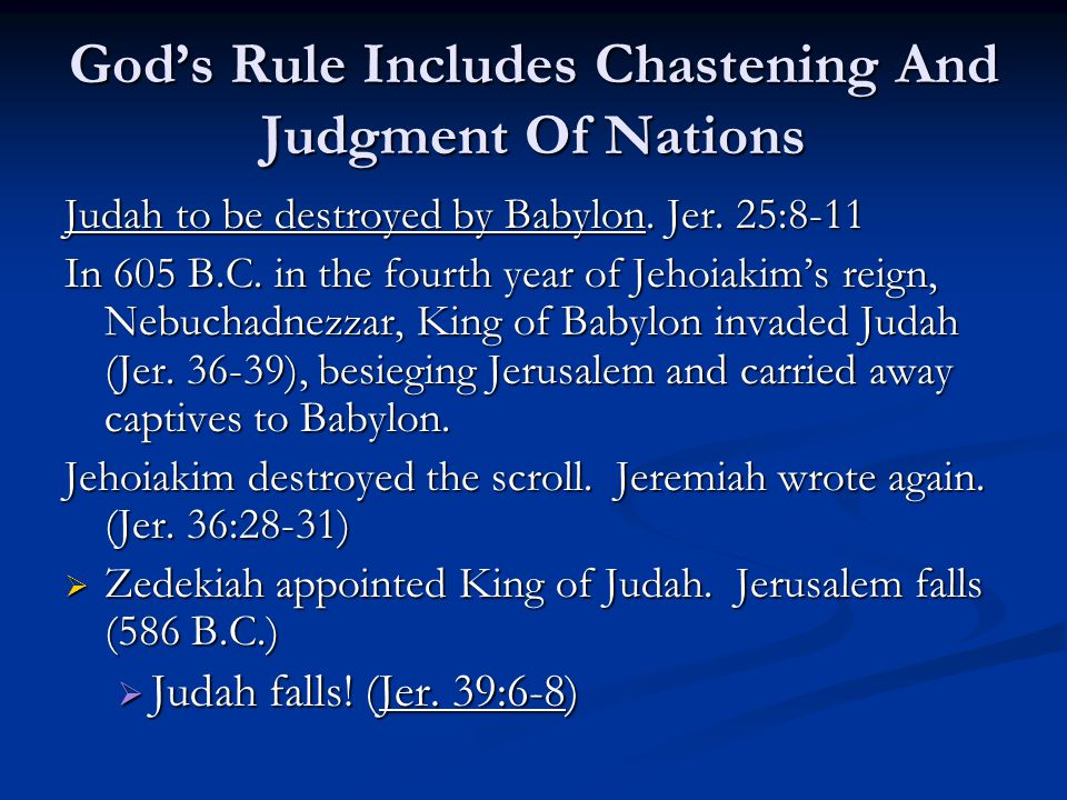 God's Rule Includes Chastening And Judgment Of Nations Judah to be destroyed by Babylon.