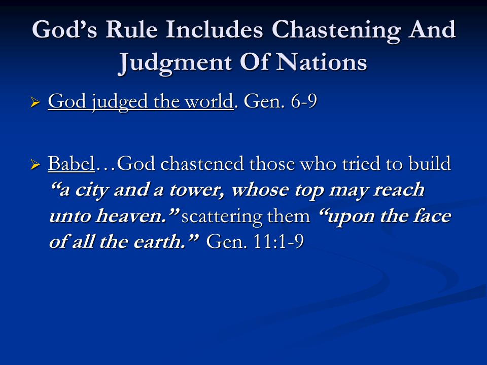 God's Rule Includes Chastening And Judgment Of Nations  God judged the world.