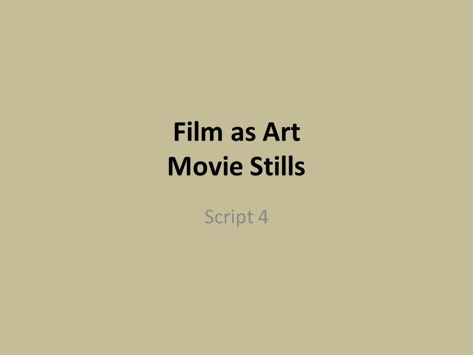 Film as Art Movie Stills Script 4
